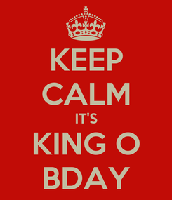 Poster: KEEP CALM IT'S KING O BDAY