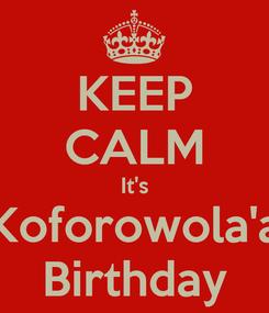 Poster: KEEP CALM It's Koforowola'a Birthday
