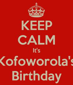 Poster: KEEP CALM It's Kofoworola's Birthday