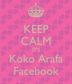 Poster: KEEP CALM IT'S Koko Arafa Facebook