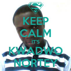 Poster: KEEP CALM IT'S KWADWO NORTEY