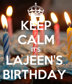 Poster: KEEP CALM IT'S LAJEEN'S  BIRTHDAY