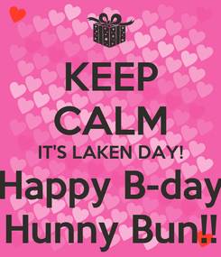Poster: KEEP CALM IT'S LAKEN DAY! Happy B-day Hunny Bun!!