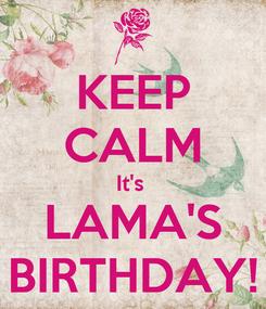 Poster: KEEP CALM It's  LAMA'S BIRTHDAY!