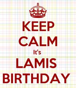 Poster: KEEP CALM It's  LAMIS  BIRTHDAY