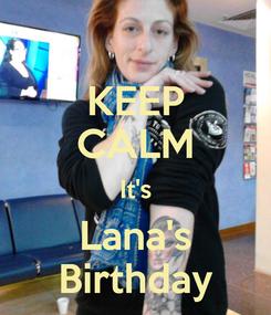 Poster: KEEP CALM It's Lana's Birthday