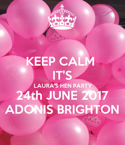Poster: KEEP CALM  IT'S LAURA'S HEN PARTY 24th JUNE 2017 ADONIS BRIGHTON