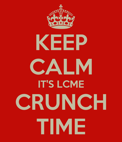 Poster: KEEP CALM IT'S LCME CRUNCH TIME