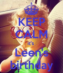 Poster: KEEP CALM it's  Leen's birthday
