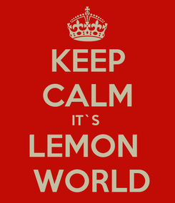 Poster: KEEP CALM IT`S  LEMON   WORLD