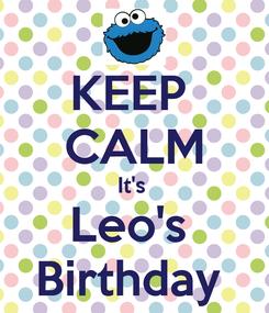 Poster: KEEP  CALM It's  Leo's  Birthday