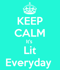 Poster: KEEP CALM It's  Lit Everyday