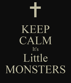 Poster: KEEP CALM It's Little MONSTERS