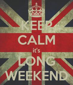Poster: KEEP CALM it's LONG WEEKEND