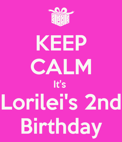 Poster: KEEP CALM It's  Lorilei's 2nd Birthday