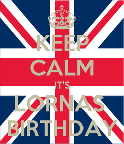 Poster: KEEP CALM IT'S LORNAS  BIRTHDAY