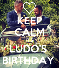 Poster: KEEP CALM IT'S LUDO'S  BIRTHDAY
