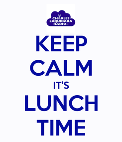 Poster: KEEP CALM IT'S LUNCH TIME
