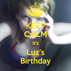 Poster: KEEP CALM It's Luz's Birthday