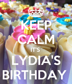 Poster: KEEP CALM IT'S  LYDIA'S BIRTHDAY