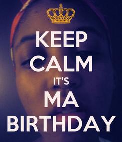 Poster: KEEP CALM IT'S MA BIRTHDAY