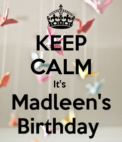 Poster: KEEP CALM It's  Madleen's Birthday