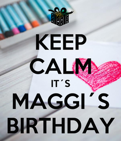 Poster: KEEP CALM IT´S MAGGI´S BIRTHDAY