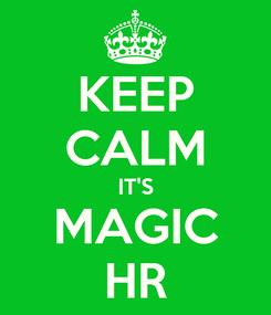 Poster: KEEP CALM IT'S MAGIC HR
