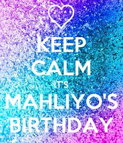 Poster: KEEP CALM IT'S MAHLIYO'S BIRTHDAY