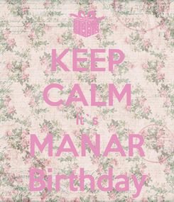 Poster: KEEP CALM It`s MANAR Birthday