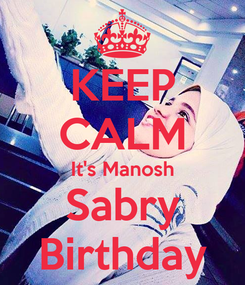 Poster: KEEP CALM It's Manosh Sabry Birthday