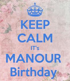 Poster: KEEP CALM IT's MANOUR  Birthday