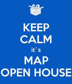 Poster: KEEP CALM it`s MAP OPEN HOUSE