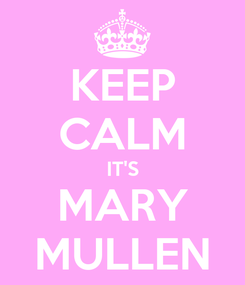 Poster: KEEP CALM IT'S MARY MULLEN