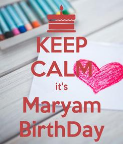 Poster: KEEP CALM it's Maryam BirthDay