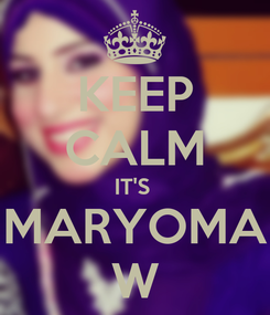 Poster: KEEP CALM IT'S  MARYOMA W