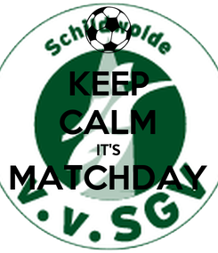 Poster: KEEP CALM IT'S MATCHDAY