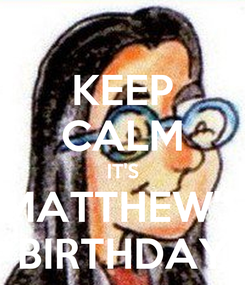 Poster: KEEP CALM IT'S MATTHEW'S BIRTHDAY