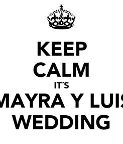 Poster: KEEP CALM IT´S MAYRA Y LUIS WEDDING