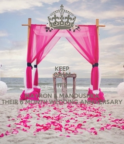 Poster: KEEP CALM IT'S MAYRON & MANOUSHKA THEIR 6 MONTH WEDDING ANNIVERSARY