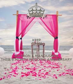 Poster: KEEP CALM IT'S MAYRON & MANOUSHKA THEIR 6 MONTH WEDDING ANNIVERSARY