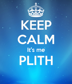 Poster: KEEP CALM It's me PLITH