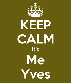 Poster: KEEP CALM It's Me Yves