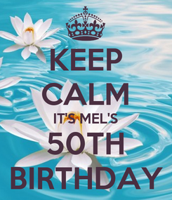 Poster: KEEP CALM IT'S MEL'S 50TH BIRTHDAY