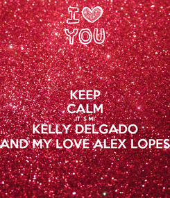 Poster: KEEP CALM IT´S MI KELLY DELGADO AND MY LOVE ALEX LOPES