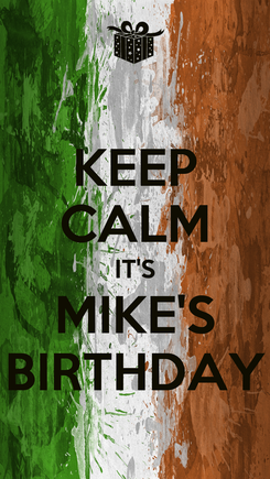 Poster: KEEP CALM IT'S MIKE'S BIRTHDAY