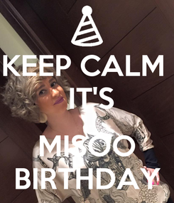 Poster: KEEP CALM   IT'S  MISOO BIRTHDAY