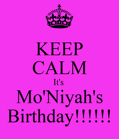 Poster: KEEP CALM It's  Mo'Niyah's Birthday!!!!!!