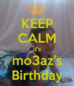 Poster: KEEP CALM it's mo3az's Birthday