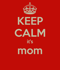 Poster: KEEP CALM it's mom